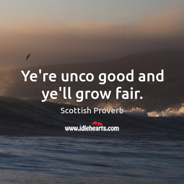 Image, Ye're unco good and ye'll grow fair.