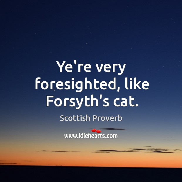 Image, Ye're very foresighted, like forsyth's cat.