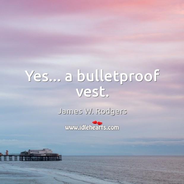 Yes… a bulletproof vest. Image