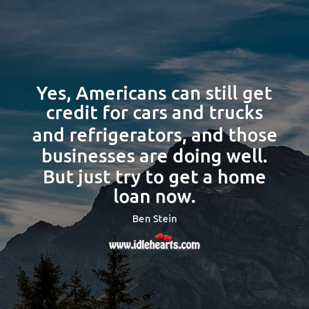 Image, Yes, Americans can still get credit for cars and trucks and refrigerators,