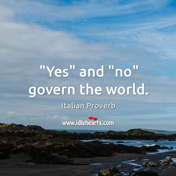 """""""yes"""" and """"no"""" govern the world. Italian Proverbs Image"""