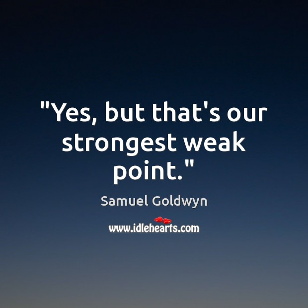 """""""Yes, but that's our strongest weak point."""" Image"""