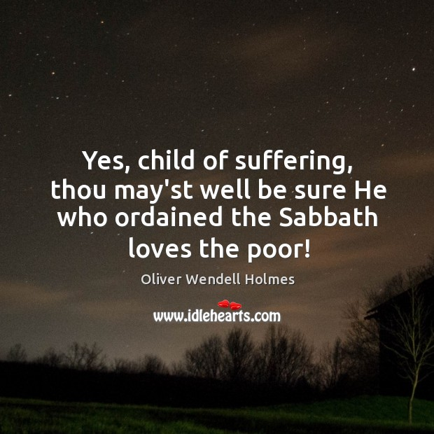 Yes, child of suffering, thou may'st well be sure He who ordained Image