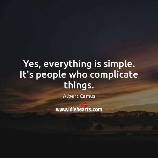 Image, Yes, everything is simple. It's people who complicate things.