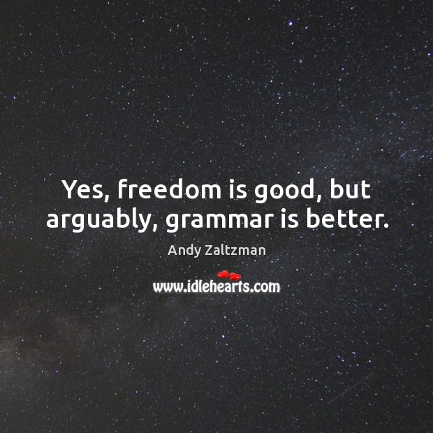 Image, Yes, freedom is good, but arguably, grammar is better.