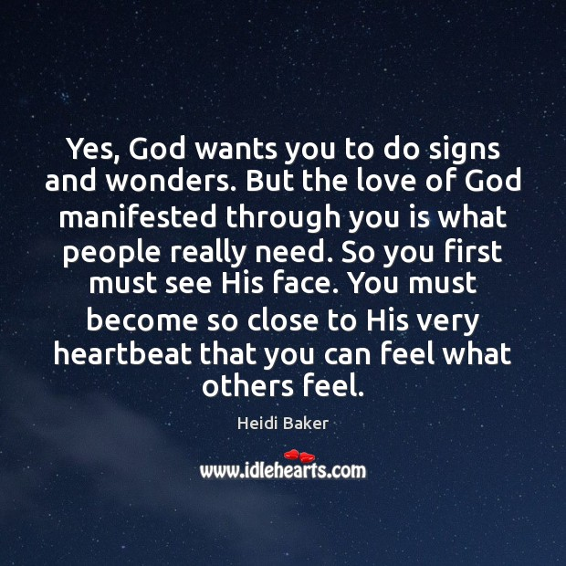 Yes, God wants you to do signs and wonders  But the love