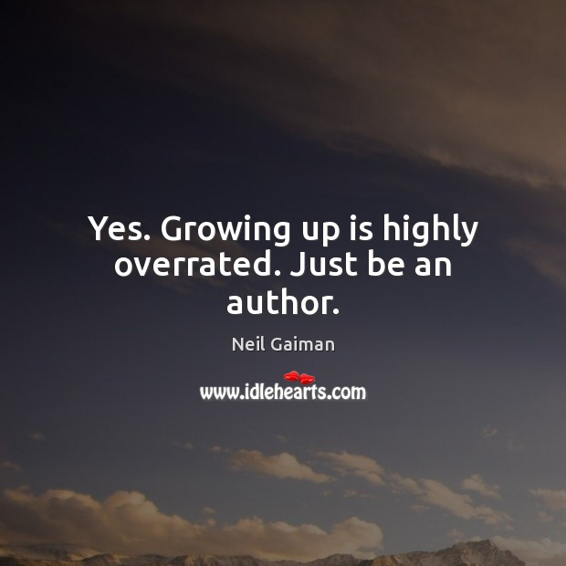 Yes. Growing up is highly overrated. Just be an author. Image