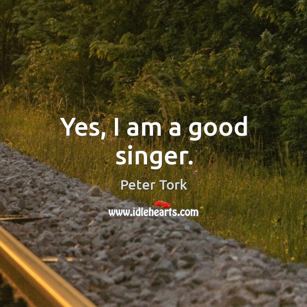 Yes, I am a good singer. Image