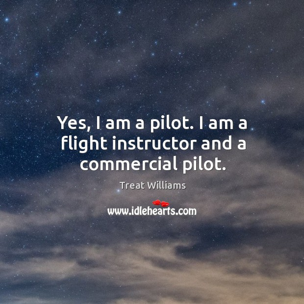 Yes, I am a pilot. I am a flight instructor and a commercial pilot. Image