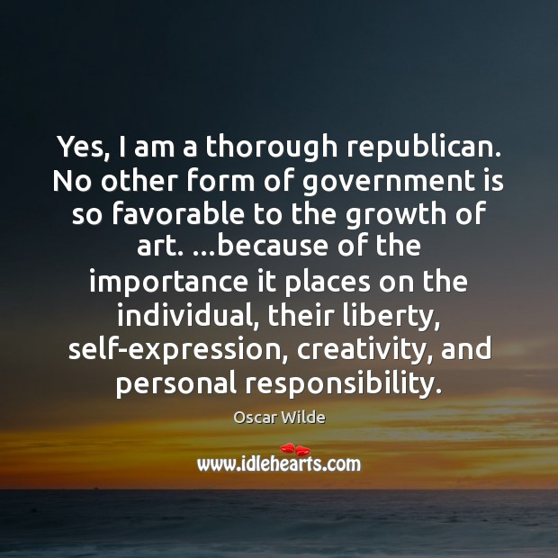 Yes, I am a thorough republican. No other form of government is Image