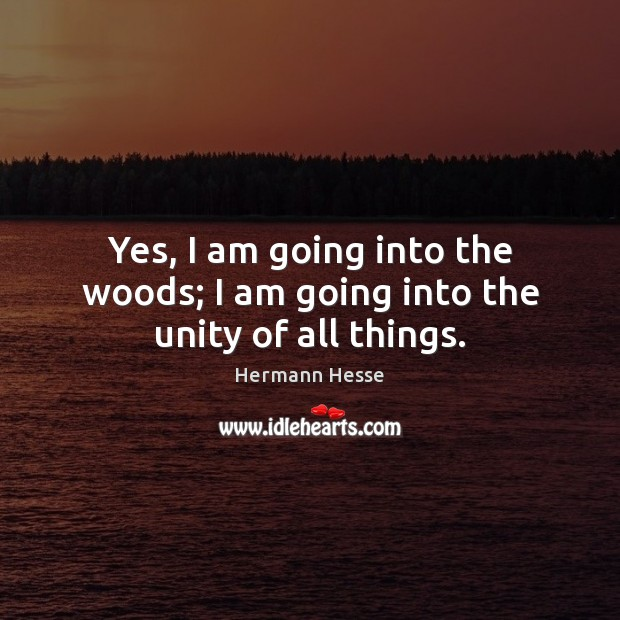 Image, Yes, I am going into the woods; I am going into the unity of all things.