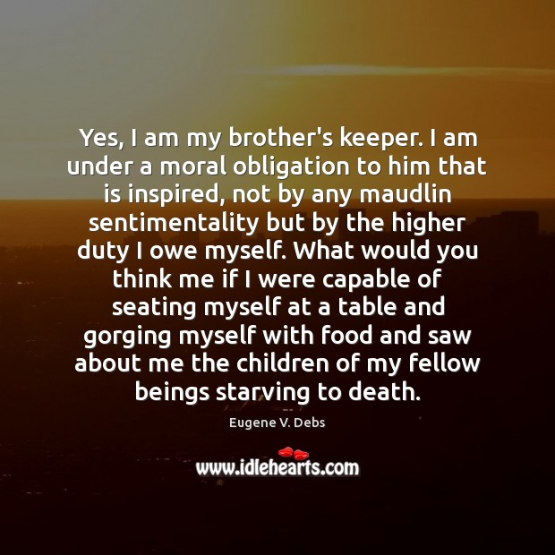 Yes I Am My Brothers Keeper I Am Under A Moral Obligation