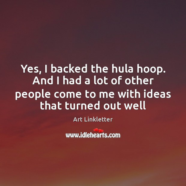 Image, Yes, I backed the hula hoop. And I had a lot of