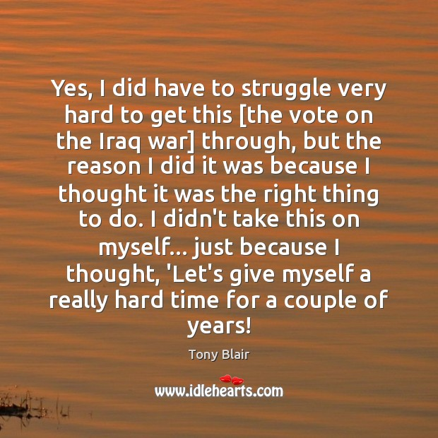 Yes, I did have to struggle very hard to get this [the Tony Blair Picture Quote