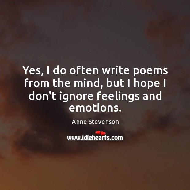 Image, Yes, I do often write poems from the mind, but I hope