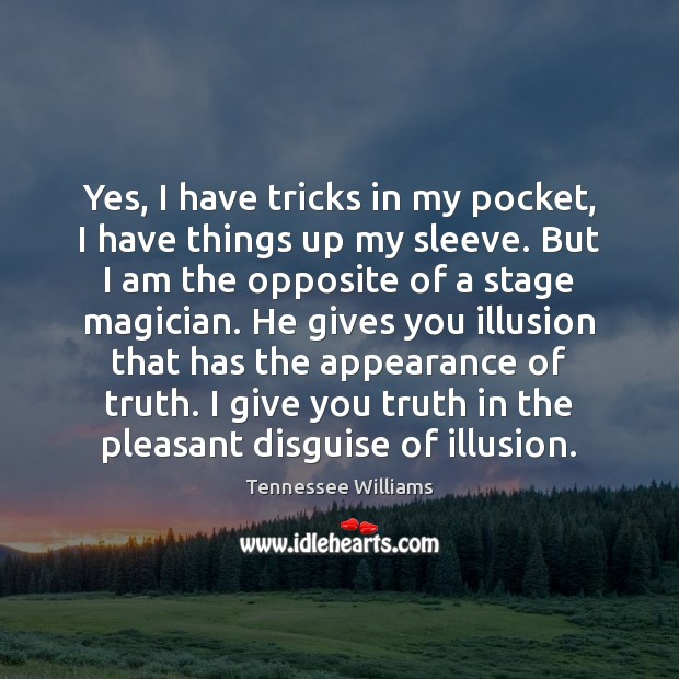 Yes, I have tricks in my pocket, I have things up my Tennessee Williams Picture Quote
