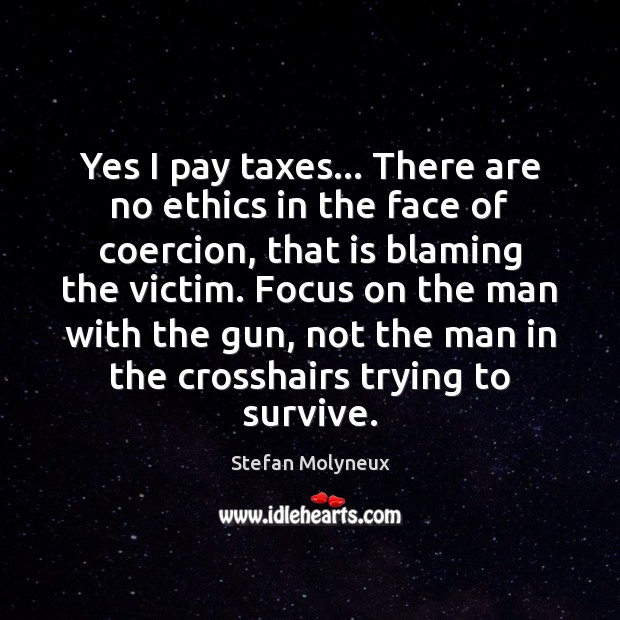 Yes I pay taxes… There are no ethics in the face of Stefan Molyneux Picture Quote