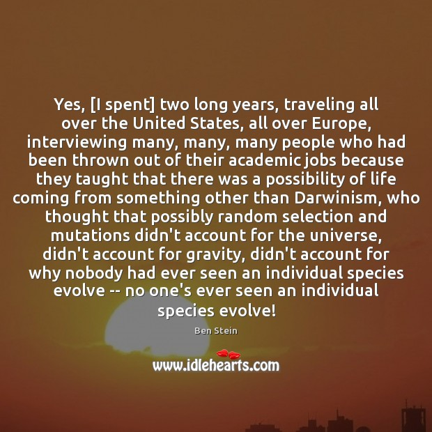 Yes, [I spent] two long years, traveling all over the United States, Image