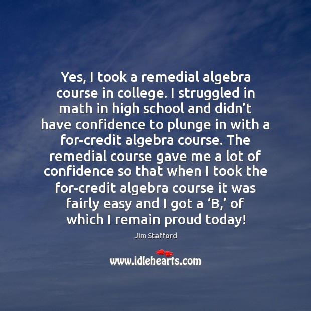 Image, Yes, I took a remedial algebra course in college. I struggled in