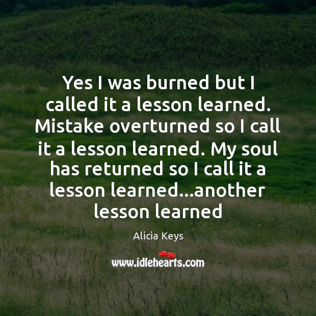 Yes I was burned but I called it a lesson learned. Mistake Alicia Keys Picture Quote