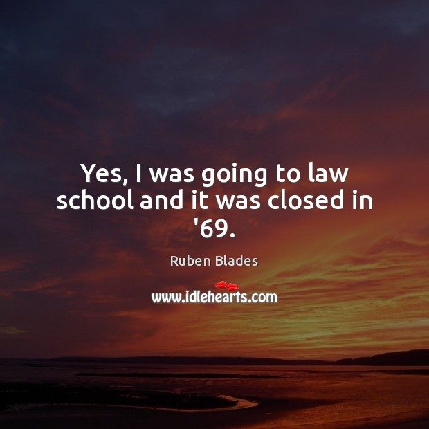 Yes, I was going to law school and it was closed in '69. Image