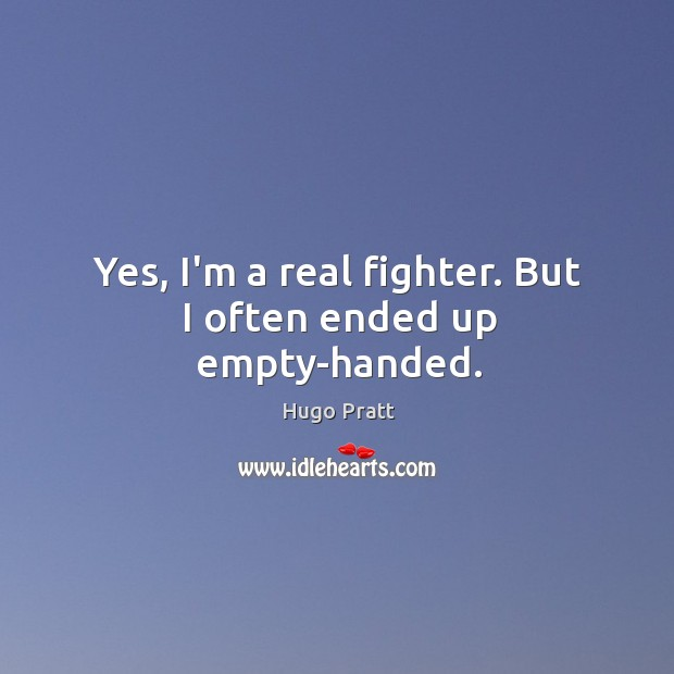 Image, Yes, I'm a real fighter. But I often ended up empty-handed.
