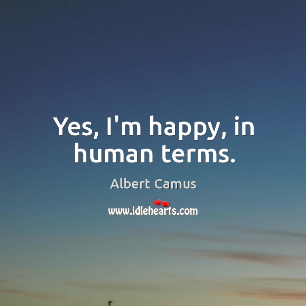 Image about Yes, I'm happy, in human terms.