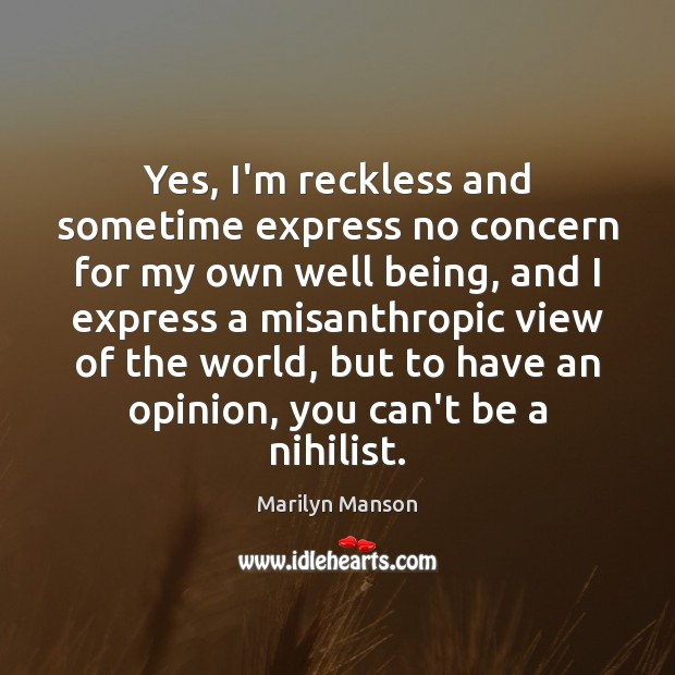 Image, Yes, I'm reckless and sometime express no concern for my own well