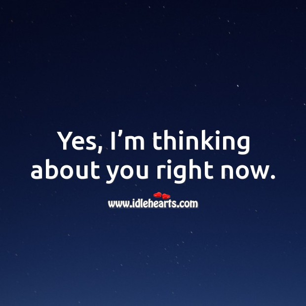 Yes, I'm thinking about you right now. Thinking of You Quotes Image