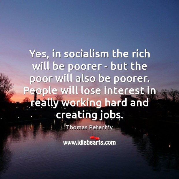 Yes, in socialism the rich will be poorer – but the poor Image