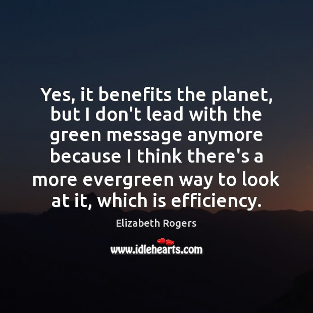 Yes, it benefits the planet, but I don't lead with the green Image
