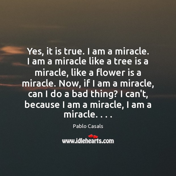 Image, Yes, it is true. I am a miracle. I am a miracle