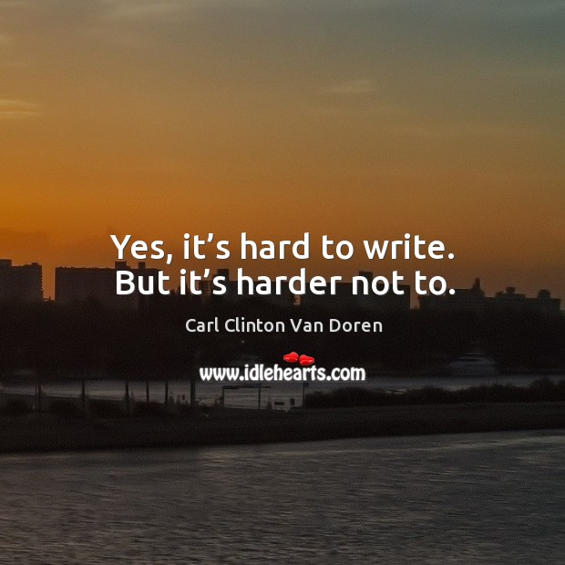 Image, Yes, it's hard to write. But it's harder not to.