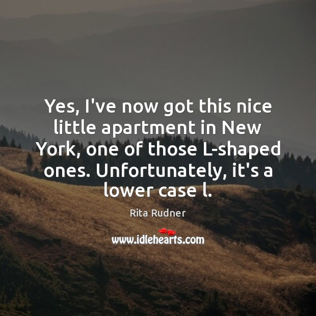Rita Rudner Picture Quote image saying: Yes, I've now got this nice little apartment in New York, one
