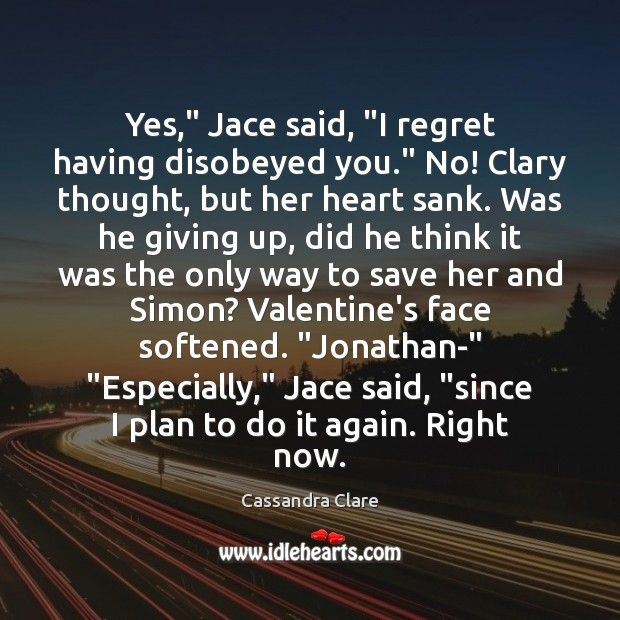 """Yes,"""" Jace said, """"I regret having disobeyed you."""" No! Clary thought, but Image"""