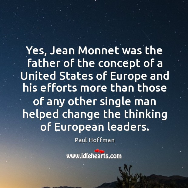 Yes, jean monnet was the father of the concept of a united states of europe and his efforts Image