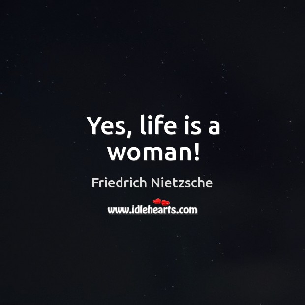Yes, life is a woman! Image