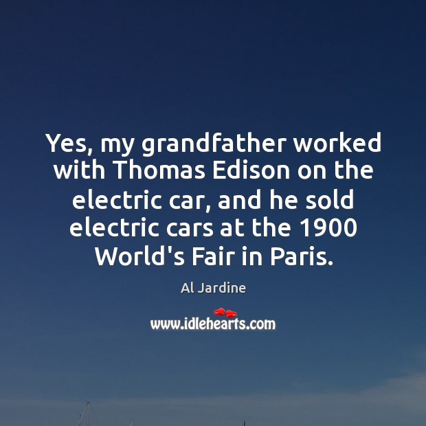Yes, my grandfather worked with Thomas Edison on the electric car, and Image