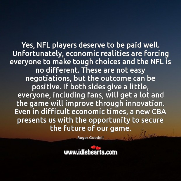 Image, Yes, NFL players deserve to be paid well. Unfortunately, economic realities are