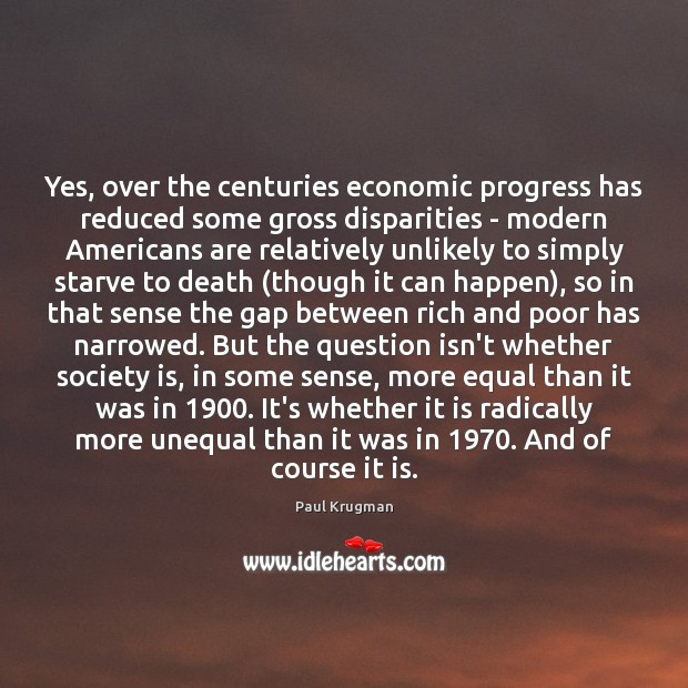 Image, Yes, over the centuries economic progress has reduced some gross disparities –