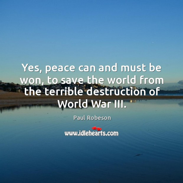 Yes, peace can and must be won, to save the world from the terrible destruction of world war iii. Image