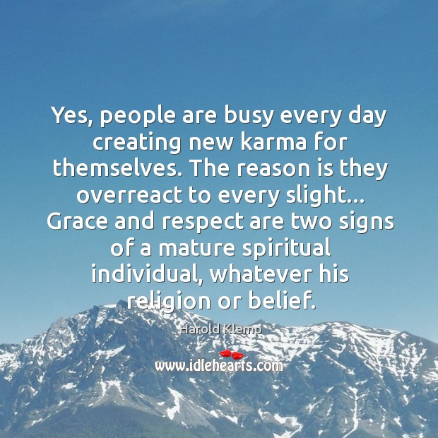 Image, Yes, people are busy every day creating new karma for themselves. The