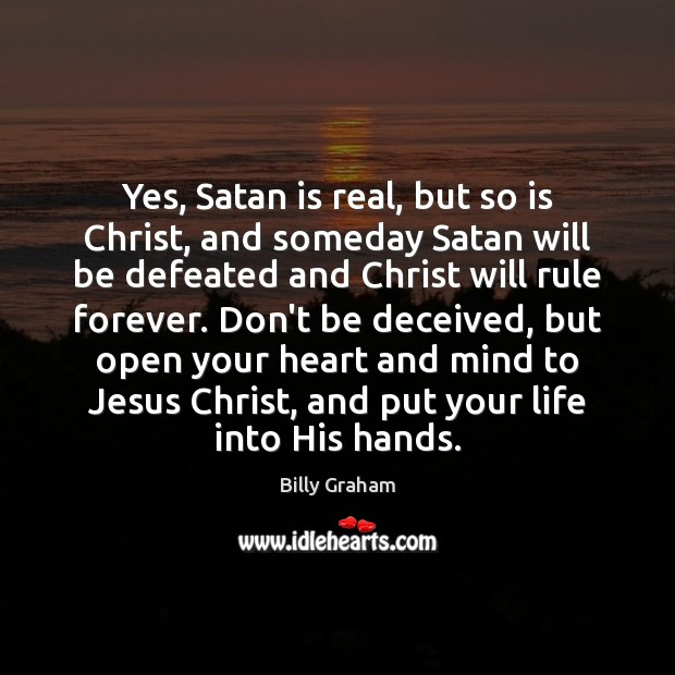 Yes, Satan is real, but so is Christ, and someday Satan will Image