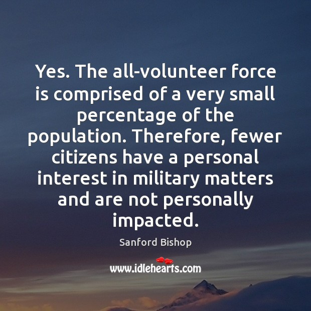 Yes. The all-volunteer force is comprised of a very small percentage of Image