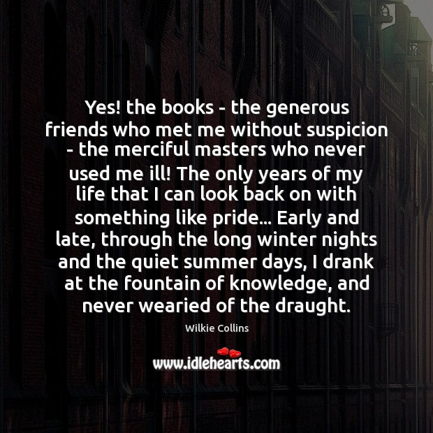 Yes! the books – the generous friends who met me without suspicion Wilkie Collins Picture Quote