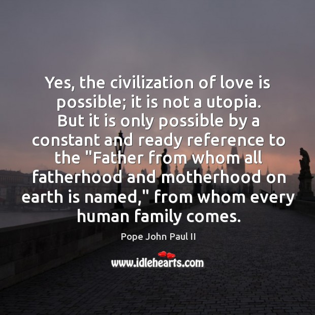 Image, Yes, the civilization of love is possible; it is not a utopia.