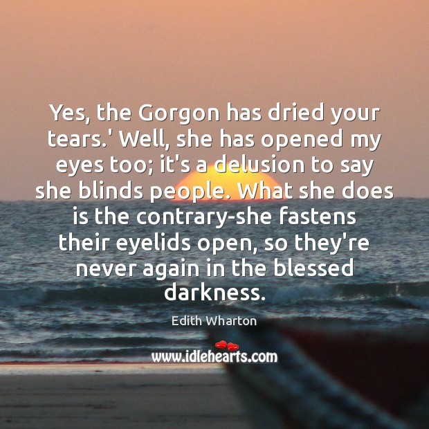 Yes, the Gorgon has dried your tears.' Well, she has opened Image
