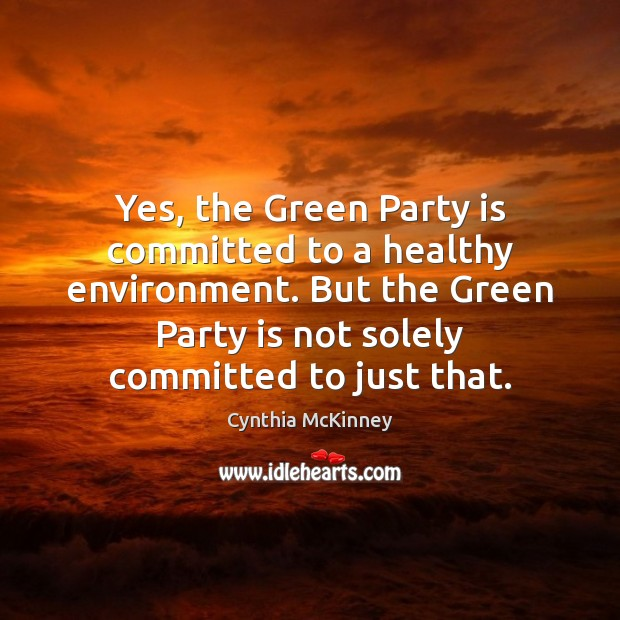 Yes, the Green Party is committed to a healthy environment. But the Image