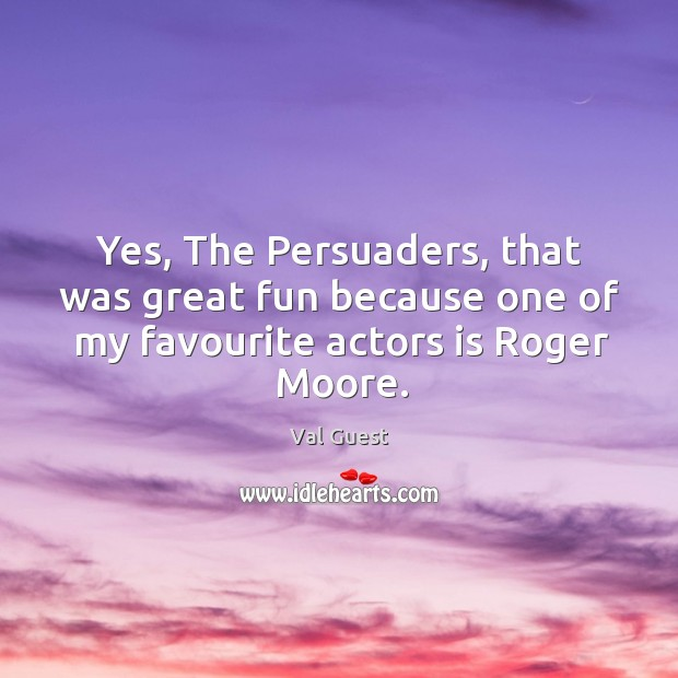 Image, Yes, the persuaders, that was great fun because one of my favourite actors is roger moore.