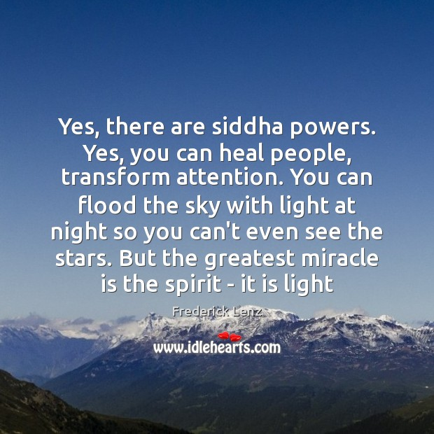 Yes, there are siddha powers. Yes, you can heal people, transform attention. Image